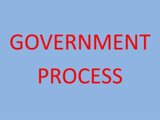 GOVERNMENT  PROCESS