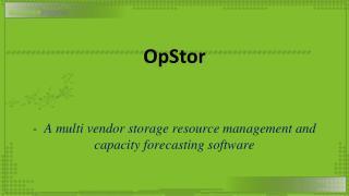 OpStor -  A multi  vendor storage resource management and capacity forecasting software