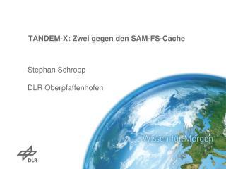 TANDEM-X: Zwei gegen den SAM-FS-Cache