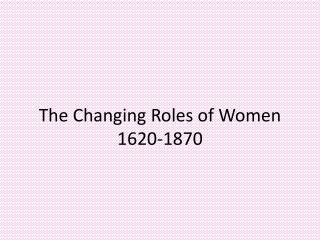 The Changing Roles of Women 1620-1870