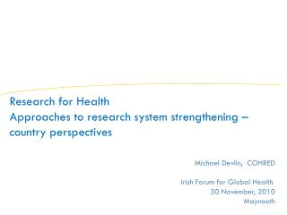 Michael Devlin,  COHRED Irish Forum for Global Health  30 November, 2010 Maynooth