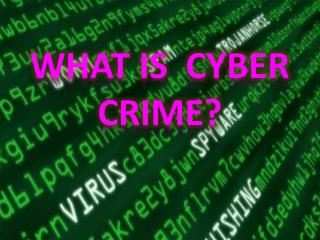 WHAT IS  CYBER CRIME?