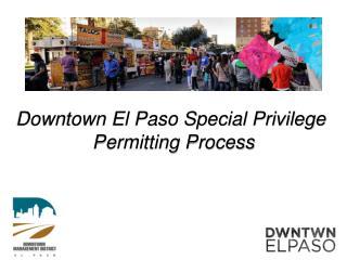 Downtown El Paso Special Privilege  Permitting Process