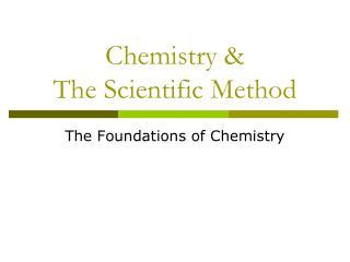 Chemistry &  The Scientific Method