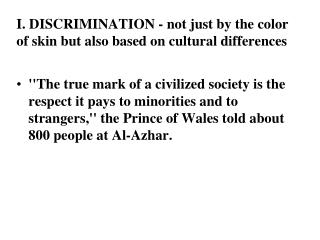 I. DISCRIMINATION - not just by the color of skin but also based on cultural differences
