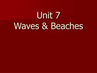 Unit 7  Waves & Beaches
