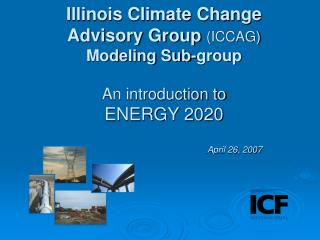 Illinois Climate Change Advisory Group (ICCAG) Modeling Sub-group An introduction to ENERGY 2020