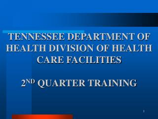 TENNESSEE DEPARTMENT OF HEALTH DIVISION OF HEALTH CARE FACILITIES  2ND QUARTER TRAINING
