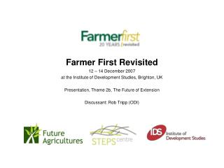 Farmer First Revisited 12 – 14 December 2007 at the Institute of Development Studies, Brighton, UK