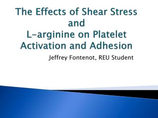 The Effects of Shear Stress and  L- arginine  on Platelet Activation and Adhesion