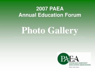 2007 PAEA  Annual Education Forum   Photo Gallery