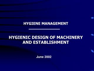 HYGIENE MANAGEMENT HYGIENIC DESIGN OF MACHINERY AND ESTABLISHMENT