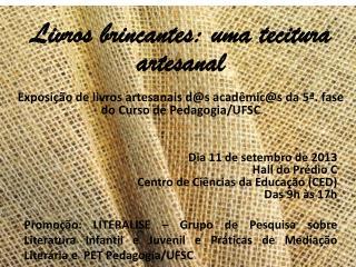 Dia 11 de setembro de 2013 Hall do Prédio C  Centro de Ciências da Educação (CED) Das 9h às 17h