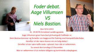 Foder debat. Aage Villumsen  VS  Niels Bastian.
