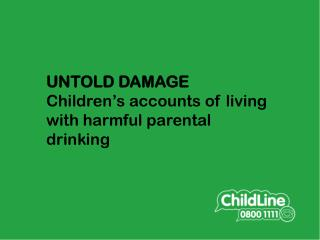 UNTOLD DAMAGE Children's accounts of living with harmful parental drinking