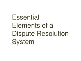 Essential Elements of a Dispute Resolution System