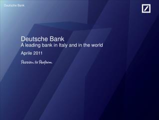 Deutsche Bank  A leading bank in Italy and in the world