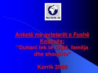 """Anketë  me qytetarët e  Fushë Kosovës : """" Duhani tek të rinjtë, familja dhe shoqëria """" Korrik 2009"""