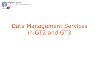 Data Management Services in GT2 and GT3