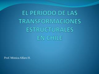 EL PER�ODO DE LAS TRANSFORMACIONES ESTRUCTURALES EN CHILE