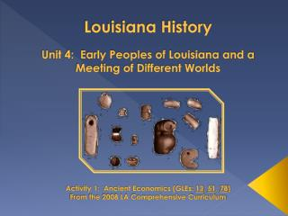 Louisiana History  Unit 4:  Early Peoples of Louisiana and a Meeting of Different Worlds          Activity 1:  Ancient E