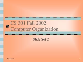 CS 301 Fall 2002 Computer Organization