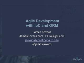 Agile Development with  IoC  and ORM