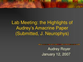 Lab Meeting: the Highlights of Audrey's Amacrine Paper (Submitted, J. Neurophys)