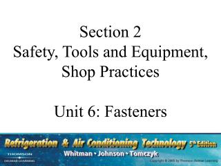 Section 2  Safety, Tools and Equipment, Shop Practices Unit 6: Fasteners