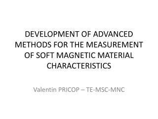 DEVELOPMENT OF ADVANCED METHODS FOR THE MEASUREMENT OF SOFT MAGNETIC MATERIAL CHARACTERISTICS
