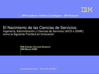 IBM Almaden Services Research IBM México SSME