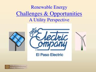 Renewable Energy Challenges & Opportunities  A Utility Perspective