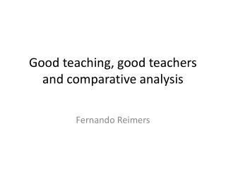 Good teaching, good teachers and comparative analysis
