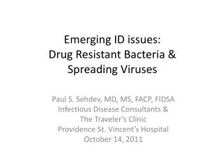 Emerging ID issues: Drug Resistant Bacteria &  Spreading Viruses