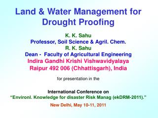 Land & Water Management for Drought Proofing K. K. Sahu Professor, Soil Science & Agril. Chem.