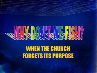 WHEN THE CHURCH FORGETS ITS PURPOSE