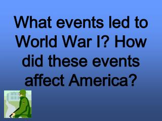 What events led to World War I? How did these events affect America?