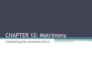 CHAPTER 12: Matrimony