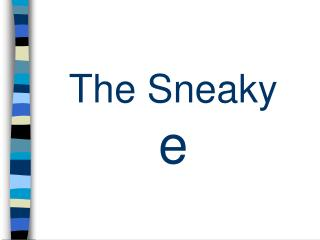 The Sneaky  e