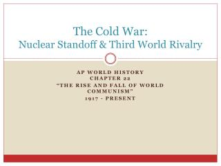 The Cold War: Nuclear Standoff & Third World Rivalry