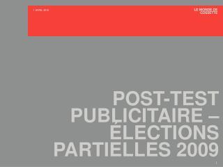POST-TEST PUBLICITAIRE – ÉLECTIONS PARTIELLES 2009