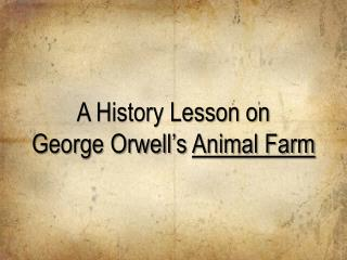 A History Lesson on George Orwell's  Animal Farm