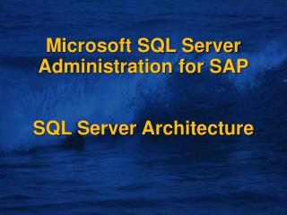 Microsoft SQL Server Administration for SAP SQL Server Architecture