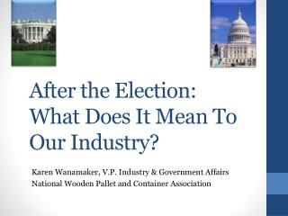 After the Election: What Does It Mean To Our Industry ?