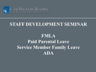 STAFF DEVELOPMENT SEMINAR  FMLA Paid Parental Leave Service Member Family Leave ADA
