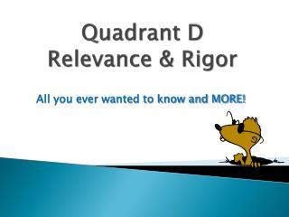 Quadrant D Relevance & Rigor