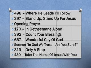498 – Where He Leads I'll Follow 397 – Stand Up, Stand Up For Jesus Opening Prayer