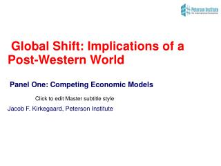 Global Shift: Implications of a Post-Western World  Panel One: Competing Economic Models