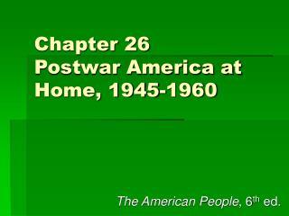 Chapter 26 Postwar America at Home, 1945-1960
