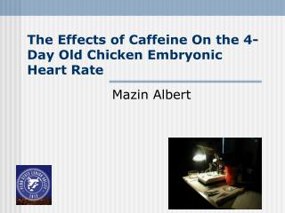 The Effects of Caffeine On the 4-Day Old Chicken Embryonic Heart Rate